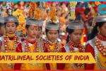 The matrilineal societies,khasi tribe,garo tribe,nair community,women dominent societies,india,indianness