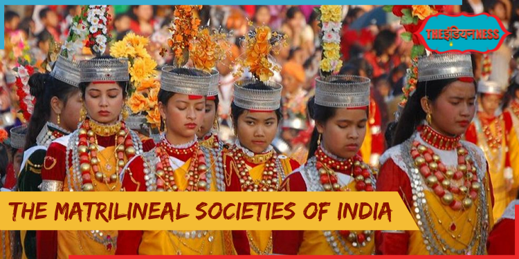 The matrilineal societies,khasi tribe,garo tribe,nair community,women dominent societies,india,indianness